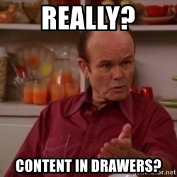 Red Forman - REALLY? CONTENT IN DRAWERS?