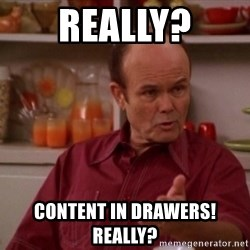 Red Forman - really? Content in Drawers! REally?