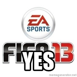 I heard fifa 13 is so real -  yes