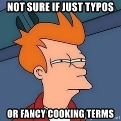 Fry squint - Not sure if just typos or fancy cooking terms