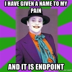 Jack Nicholson Joker- Steve Miller - I have given a name to my pain And it is Endpoint