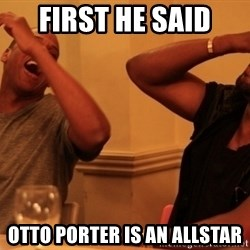Jay-Z & Kanye Laughing - First He said otto porter is an allstar