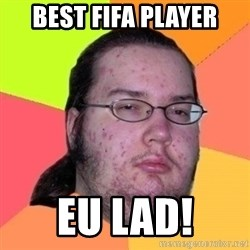 Fat Nerd guy - Best fifa player eu lad!