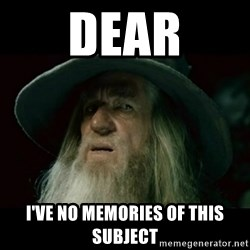 no memory gandalf - DEAR I'VE NO MEMORIES OF THIS SUBJECT