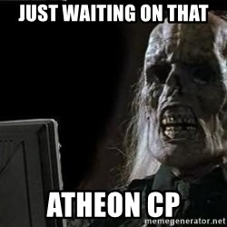 OP will surely deliver skeleton - just waiting on that Atheon CP