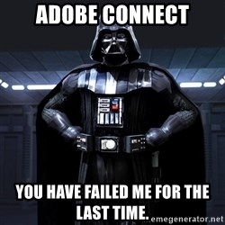 Bitch Darth Vader - Adobe Connect You have failed me for the last time.