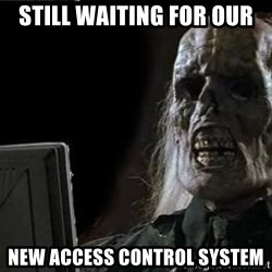 OP will surely deliver skeleton - Still Waiting For our  New Access Control System