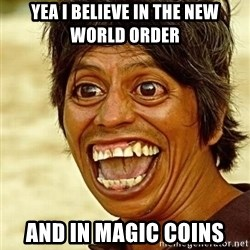 Crazy funny - Yea i belIeve in the new world order And in magic coins
