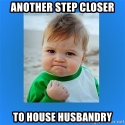 yes baby 2 - Another step closer To house husbandry