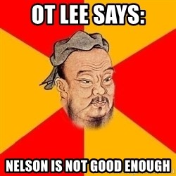 Wise Confucius - OT Lee says: nelson is not good enough