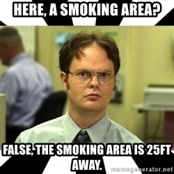 Dwight from the Office - Here, a smoking area? False, the smoking area is 25ft away.