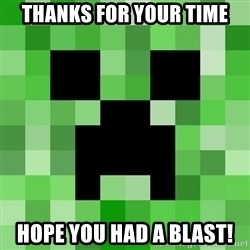 Minecraft Creeper Meme - Thanks for your time Hope you had a blast!