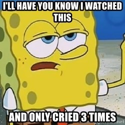 Only Cried for 20 minutes Spongebob - I'll have you know i watched this  and only cried 3 times