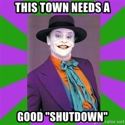 "Jack Nicholson Joker- Steve Miller - THIS TOWN NEEDS A GOOD ""SHUTDOWN"""