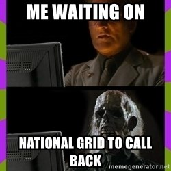ill just wait here - Me waiting on National grid to call back