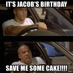Vin Diesel Car - IT'S JACOB'S BIRTHDAY SAVE ME SOME CAKE!!!!