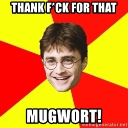 cheeky harry potter - Thank F*CK For That  Mugwort!