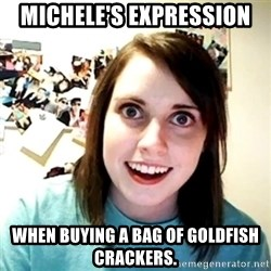Creepy Girlfriend Meme - Michele's expression When buying a bag of goldfish crAckers.