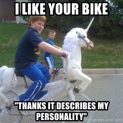 "unicorn - i like your bike ""thanks it describes my personality"""