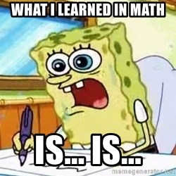 Spongebob What I Learned In Boating School Is - What i learned in math Is... is...