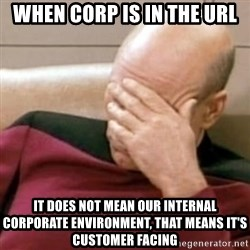 Face Palm - WHEN CORP IS IN THE URL IT DOES NOT MEAN OUR INTERNAL CORPORATE ENVIRONMENT, THAT MEANS IT'S CUSTOMER FACING