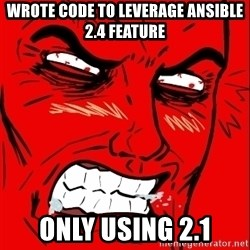 Rage Face - Wrote code to Leverage Ansible 2.4 Feature ONLY USING 2.1