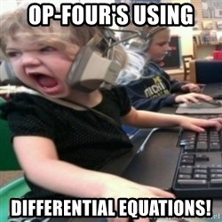 angry gamer girl - Op-four's using  Differential Equations!