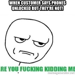Are You Fucking Kidding Me - When customer says phones unlocked but they'RE Not!