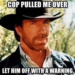 Brutal Chuck Norris - Cop pulled me over let him off with a warning