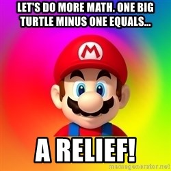 Mario Says - Let's do more math. One big turtle minus one equals... a relief!