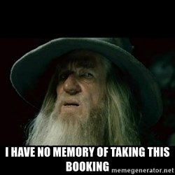 no memory gandalf -  I have no memory of taking this booking