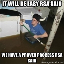 it'll be fun they say - It will be easy RSA said We have a proven process RSA said