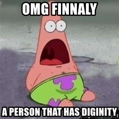 D Face Patrick - OMG finnaly A person that has diginity