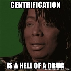 Rick James - gentrification is a hell of a drug