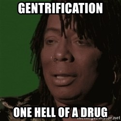 Rick James - Gentrification One hell of a drug