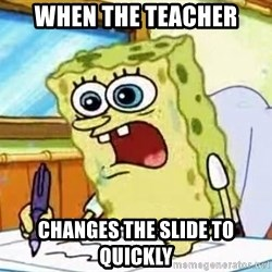 Spongebob What I Learned In Boating School Is - When the teacher changes the slide to quickly