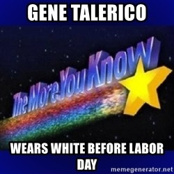 The more you know - Gene talerico Wears white before labor day