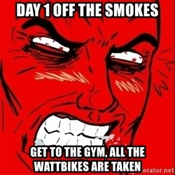 Rage Face - Day 1 off the smoKEs Get to the gYm, all the wattbikes are taken