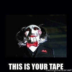 saw jigsaw meme -  This Is your tape