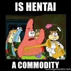 Patrick Star Instrument - is hentai a commodity