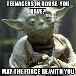 Yodanigger - Teenagers in house, you have? May the force be with you