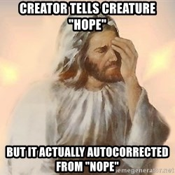 "Facepalm Jesus - Creator tells creature ""hope"" But it actually autocorrected from ""nope"""