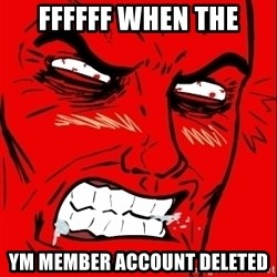 Rage Face - ffffff WHEN THE YM MEMBER ACCOUNT DELETED