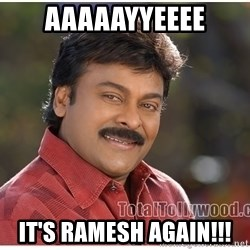 Typical Indian guy - AAAaayyeeee It's ramesh again!!!