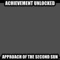 Achievement Unlocked - achievement unlocked approach of the second sun