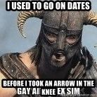 Skyrim Meme Generator - I used to go on dates Before I took an arrow in the knee