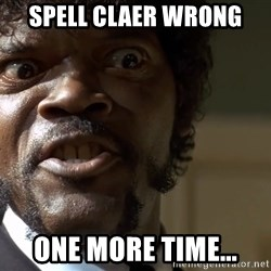 Samuel Jackson pulp fiction - Spell Claer wrong  one more time...