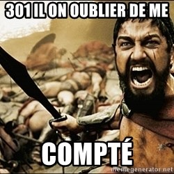This Is Sparta Meme - 301 il on oublier de me  compté