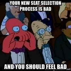You should Feel Bad - your New seat selection process is bad and you should feel bad