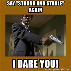 "say what one more time - Say ""Strong And STABLE"" again I Dare You!"